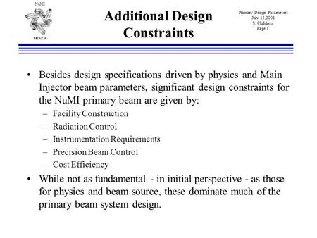 Primary Design Parameters July 13,2001 S. Childress Page 1 NuMI Besides design specifications driven by physics and Main Injector beam parameters, significant.