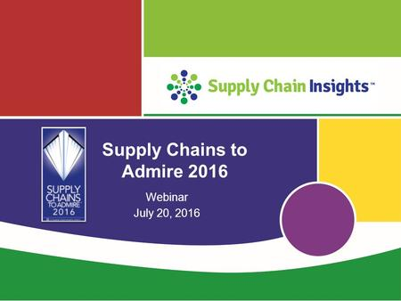 Supply Chains to Admire 2016 Webinar July 20, 2016.