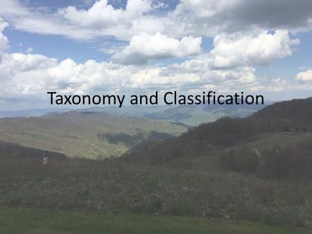 Taxonomy and Classification. Species 13 billion known species of organisms – Only 5% of all organisms that ever lived – New species are still being found.