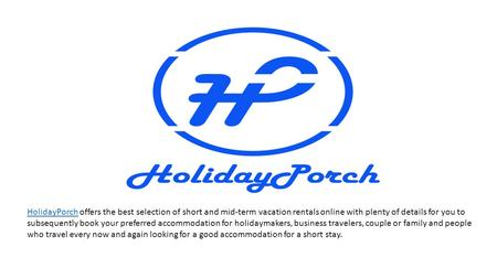 HolidayPorchHolidayPorch offers the best selection of short and mid-term vacation rentals online with plenty of details for you to subsequently book your.