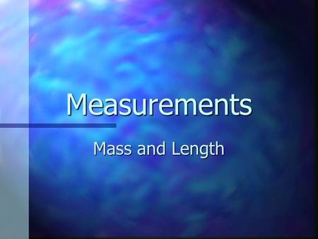 Measurements Mass and Length. What is the metric unit for mass? The most common metric units for mass are the milligram, gram, and kilogram. The most.