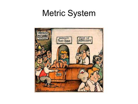 Metric System. inch-pound METRIC SYSTEMWhile the U.S. continues using inch-pound measures, the other 94% of the world has adopted the METRIC SYSTEM.