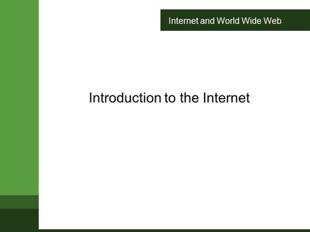 Internet and World Wide Web Introduction to the Internet.