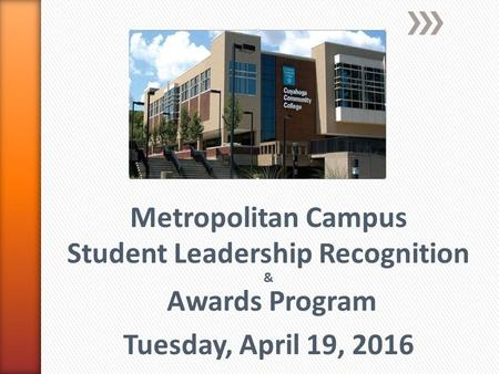Metropolitan Campus Student Leadership Recognition & Awards Program Tuesday, April 19, 2016.
