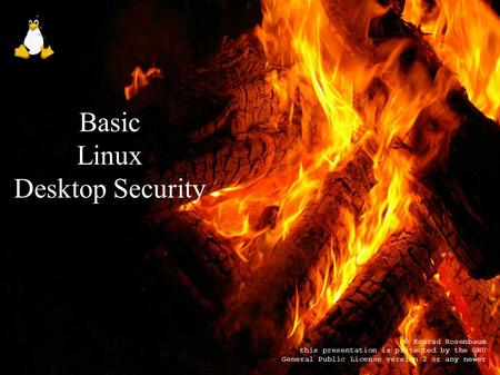 Basic Linux Desktop Security © Konrad Rosenbaum this presentation is protected by the GNU General Public License version 2 or any newer.