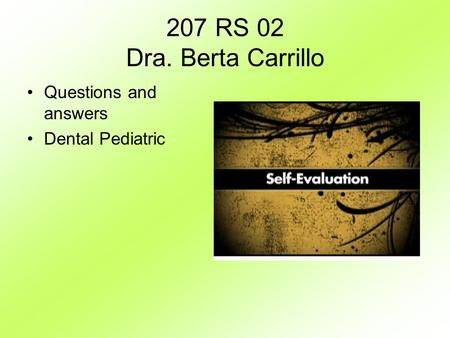 207 RS 02 Dra. Berta Carrillo Questions and answers Dental Pediatric.
