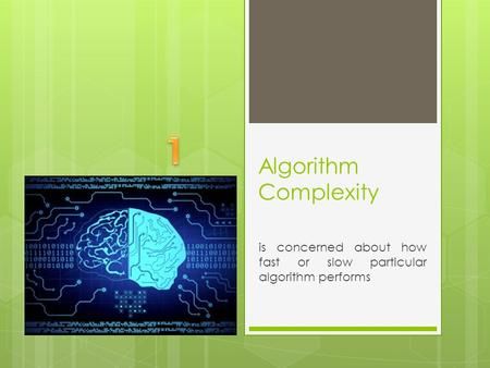 Algorithm Complexity is concerned about how fast or slow particular algorithm performs.