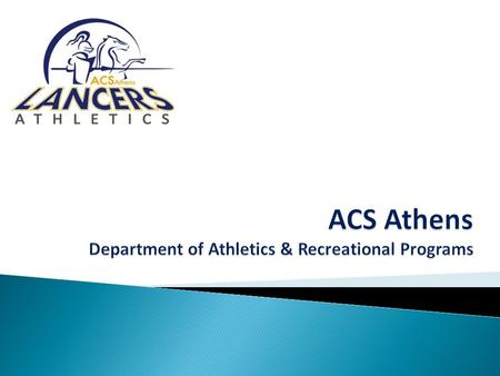 The Athletic department delivers a number of programs to the students: 1. Competitive Programs (TEAMS)