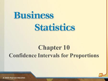 Chapter 10 Confidence Intervals for Proportions © 2010 Pearson Education 1.
