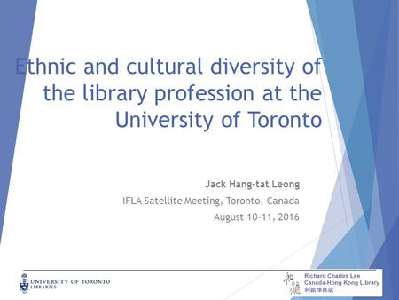 Ethnic and cultural diversity of the library profession at the University of Toronto Jack Hang-tat Leong IFLA Satellite Meeting, Toronto, Canada August.