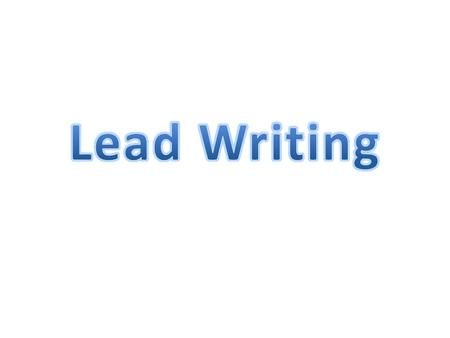Lead: The first sentence of a news story that gives the most important and interesting facts of the story in 20-30 words.