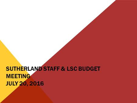 SUTHERLAND STAFF & LSC BUDGET MEETING JULY 20, 2016.