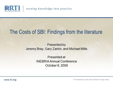RTI International is a trade name of Research Triangle Institute  The Costs of SBI: Findings from the literature Presented by Jeremy Bray, Gary.