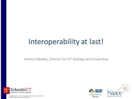 Interoperability at last! Jeremy Meades, Director for ICT Strategy and e-Learning.