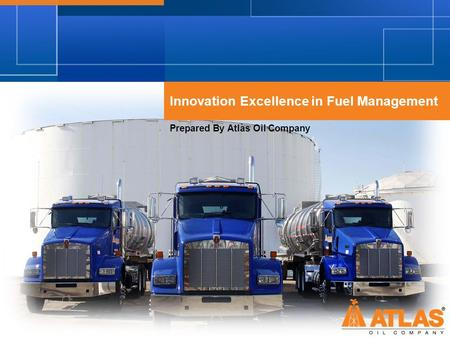 Innovation Excellence in Fuel Management Prepared By Atlas Oil Company.