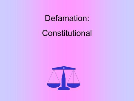 Defamation: Constitutional. Defamation: The Constitution New York Times v. Sullivan 376 U.S. 254 (1964) Gertz v. Robert Welch, Inc. 418 U.S. 323 (1974)