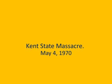 Kent State Massacre. May 4, 1970. The shootings Four students two of them women were shot to death on the afternoon of May 4, 1970 by a volley of National.