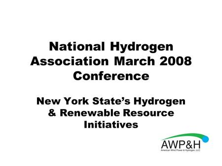 National Hydrogen Association March 2008 Conference New York State's Hydrogen & Renewable Resource Initiatives.