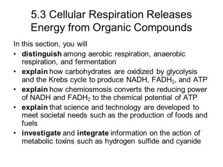 5.3 Cellular Respiration Releases Energy from Organic Compounds In this section, you will distinguish among aerobic respiration, anaerobic respiration,