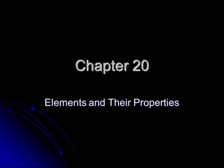 Chapter 20 Elements and Their Properties. Chapter 20 Section 1: Metals.