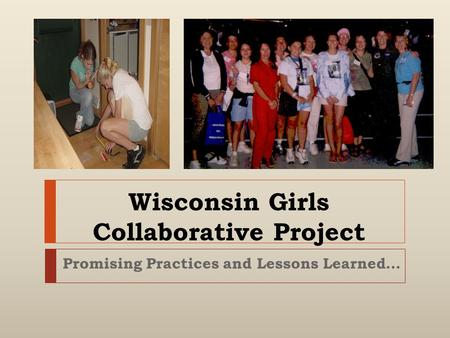Wisconsin Girls Collaborative Project Promising Practices and Lessons Learned…