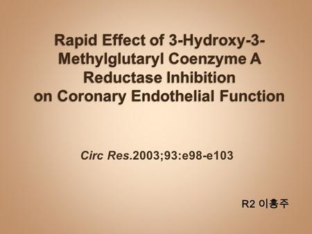 Circ Res.2003;93:e98-e103 R2 이홍주. HMG-CoA reductase inhibitors (statins) - beneficial therapeutic effects in patients at risk for cardiovascular events.