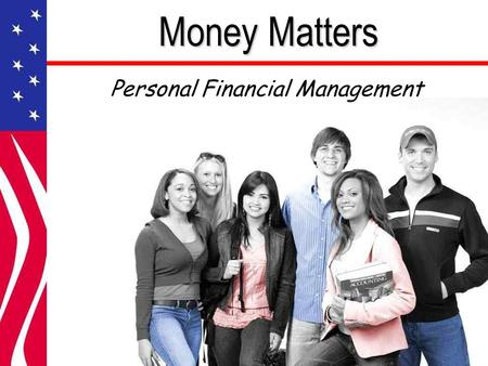 Money Matters Personal Financial Management. Why Personal Finance is Important Where are you? Where are you going?