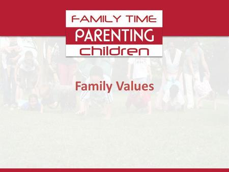 Family Values. Our aim as parents is to bring up children whose lives are an outward expression. Exercise 1.What values did you grow up with in your family?