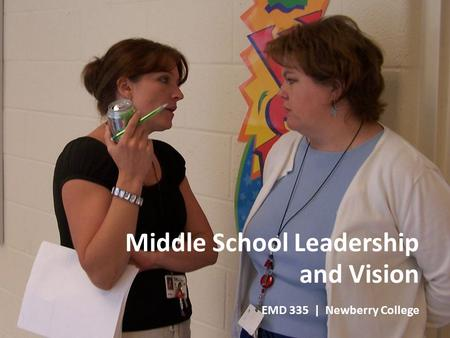 Middle School Leadership and Vision EMD 335 | Newberry College.