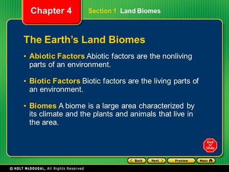 Chapter 4 The Earth's Land Biomes Abiotic Factors Abiotic factors are the nonliving parts of an environment. Biotic Factors Biotic factors are the living.
