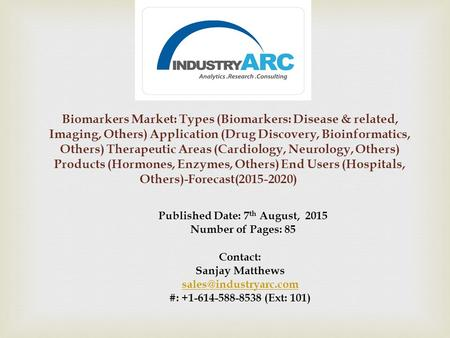 Biomarkers Market: Types (Biomarkers: Disease & related, Imaging, Others) Application (Drug Discovery, Bioinformatics, Others) Therapeutic Areas (Cardiology,