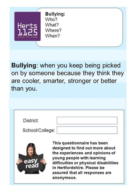 Bullying: Who? What? Where? When? District: School/College: This questionnaire has been designed to find out more about the experiences and opinions of.