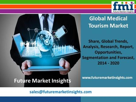 Global Medical Tourism Market Share, Global Trends, Analysis, Research, Report, Opportunities, Segmentation and Forecast,