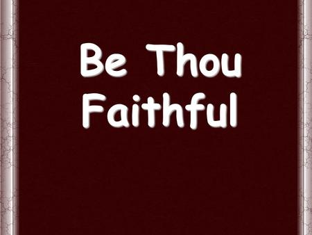 "Be Thou Faithful. ""Do not fear any of those things which you are about to suffer. Indeed, the devil is about to throw some of you into prison, that you."