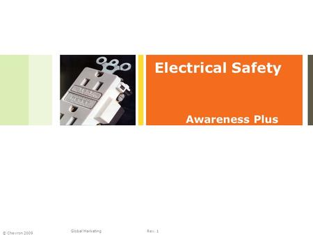 Global Marketing © Chevron 2009 Rev. 1 Electrical Safety Awareness Plus.