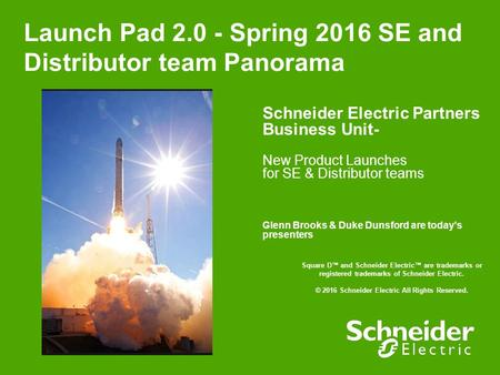 Launch Pad 2.0 - Spring 2016 SE and Distributor team Panorama Schneider Electric Partners Business Unit- New Product Launches for SE & Distributor teams.