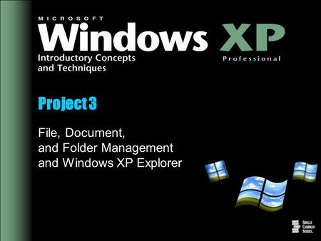 Project 3 File, Document, and Folder Management and Windows XP Explorer.