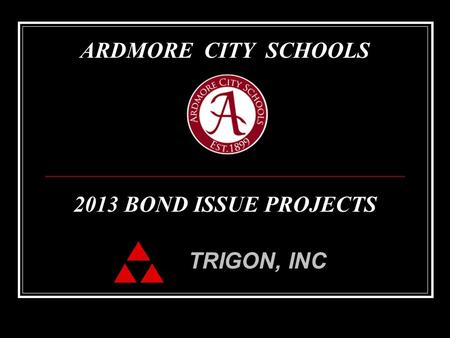 TRIGON, INC ARDMORE CITY SCHOOLS 2013 BOND ISSUE PROJECTS.