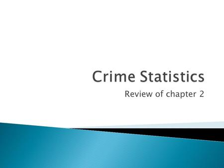 Review of chapter 2.  UCR ◦ The official crime data collected by FBI from local police departments ◦ Shortcomings:  If crime is not reported to local.