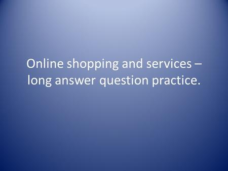 Online shopping and services – long answer question practice.