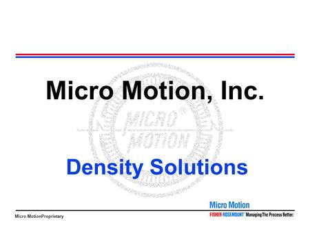 Micro MotionProprietary Micro Motion, Inc. Density Solutions.