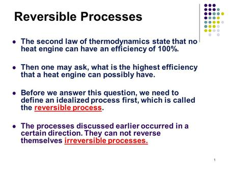 1 Reversible Processes The second law of thermodynamics state that no heat engine can have an efficiency of 100%. Then one may ask, what is the highest.