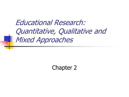 Educational Research: Quantitative, Qualitative and Mixed Approaches Chapter 2.