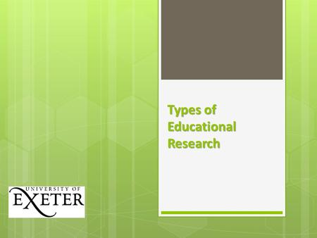 Types of Educational Research. Educational Research  Systematic and sustained inquiry, planned and self-critical, which is subjected to public criticism.