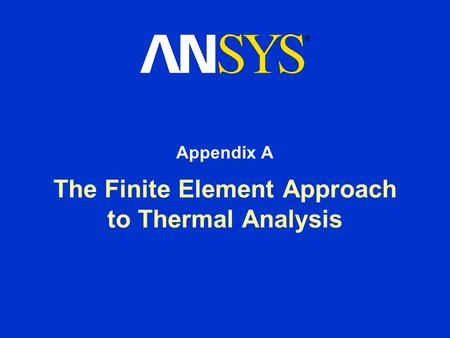 The Finite Element Approach to Thermal Analysis Appendix A.