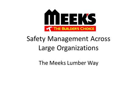 Safety Management Across Large Organizations The Meeks Lumber Way.