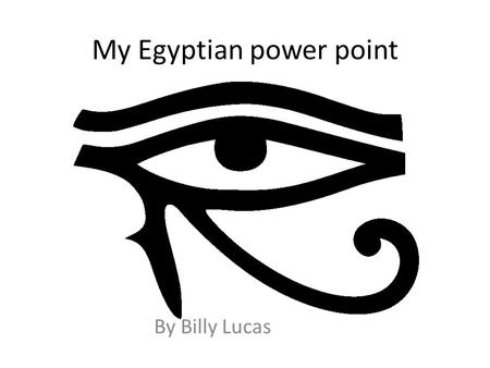My Egyptian power point By Billy Lucas. Anubis Anubis is the god of mummification and guides people down to the afterlife. He is also the protector of.