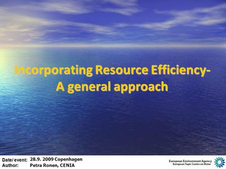 Date/ event: Author: Incorporating Resource Efficiency- A general approach 28.9. 2009 Copenhagen Petra Ronen, CENIA.