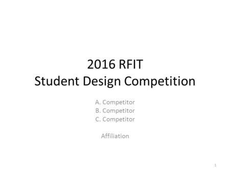 2016 RFIT Student Design Competition A. Competitor B. Competitor C. Competitor Affiliation 1.