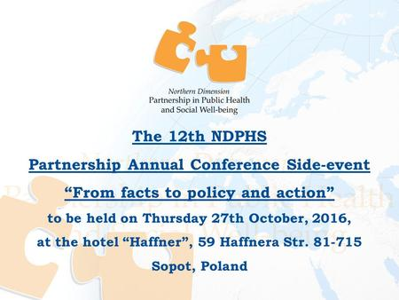 "The 12th NDPHS Partnership Annual Conference Side-event ""From facts to policy and action"" to be held on Thursday 27th October, 2016, at the hotel ""Haffner"","